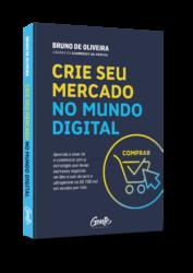 Crie seu Mercado no Mundo Digital: O 1º livro de Bruno de Oliveira